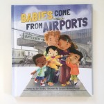 Babies Come From Airports by Erin Dealey picture book