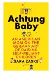 Achtung Baby cover book American Mom on German art of raising Self reliant children yellow cover