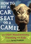How to Fit a Car Seat on a Camel and Other Misadventures Traveling with Kids