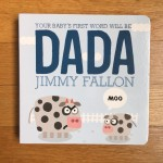 Jimmy Fallon's board book for babies Your Baby's First Word Will Be Dada