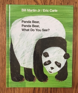 Panda Bear, Panda Bear, What Do You See? by Bill Martin Jr illustrated by Eric Carle